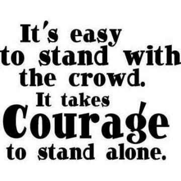 the courage to stand alone 21 motivational sayings about quotes
