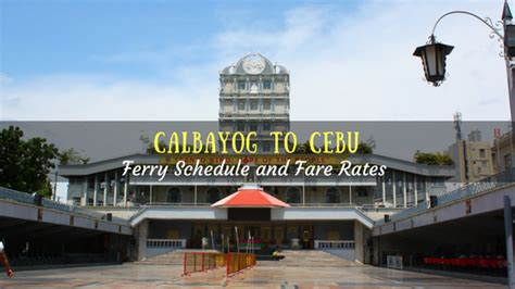 from manila to cebu by boat calbayog to cebu ferry schedule and fare rates updated