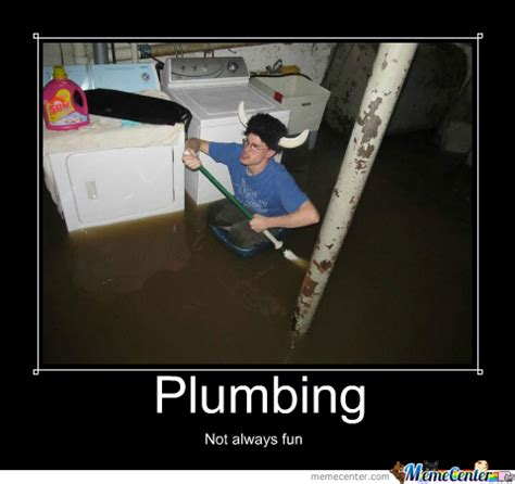 Plumbing Meme - i cant do plumbing this will happen by twilly23 meme center