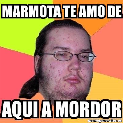 Mordor Meme Generator - meme friki marmota te amo de aqui a mordor 2310573