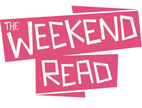 The Weekend Read weekend read for books sake