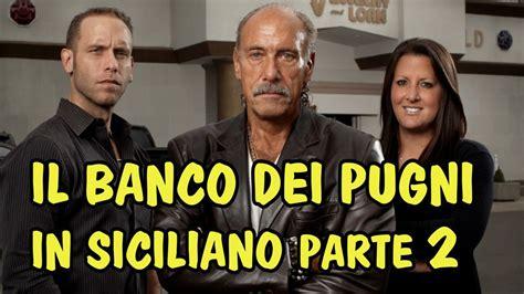 Banco Dei Pugni by Il Banco Dei Pugni In Siciliano Parte 2