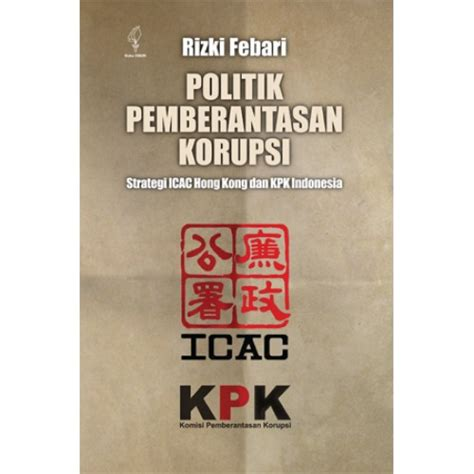 Politik Pemberantasan Korupsi Strategi Icac Hong Kong Dan Kpk Indones 3 Politik Pemberantasan Korupsi Strategi Icac Hong Kong Dan