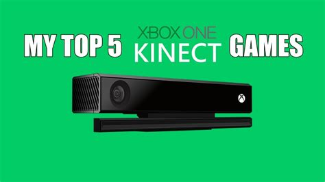 xbox one best my top 5 xbox one kinect