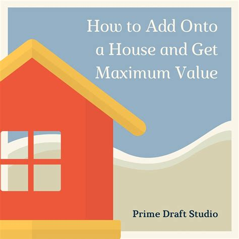 how to appraise a house how to add onto a house and get maximum value prime draft studio