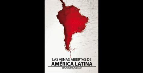 leer en linea las venas abiertas de america latina libro gratis libros que usted deber 237 a leer y tener en la biblioteca de su casa revistas