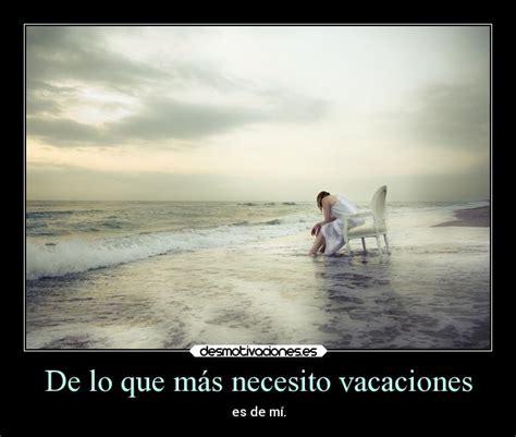 imagenes de necesito vacaciones urgente de lo que m 225 s necesito vacaciones desmotivaciones