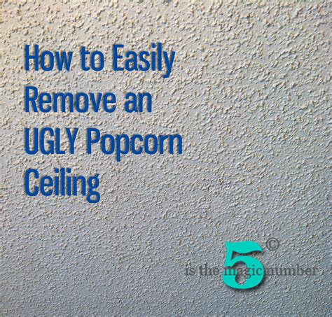 how to take popcorn ceiling 5 is the magic number how to easily remove an