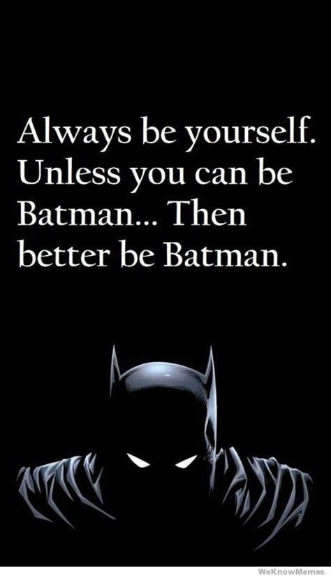 Always Be Batman Meme - always be yourself unless you can be batman weknowmemes