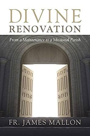 divine renovation from a maintenance to a missional parish ebook fr james mallon amazon com