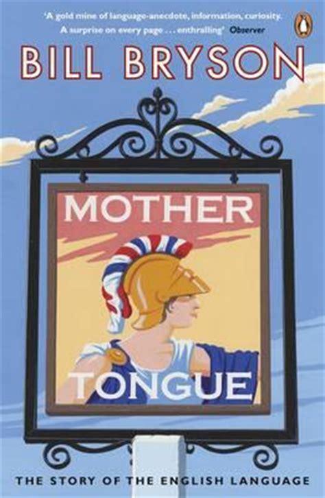 mother tongue the story mother tongue the story of the english language bill bryson 9780141040080