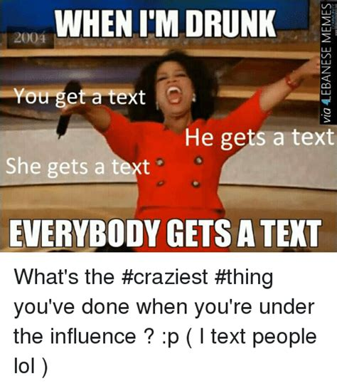 Drunk Texting Meme - when im drunk you get a text he gets a text she gets a