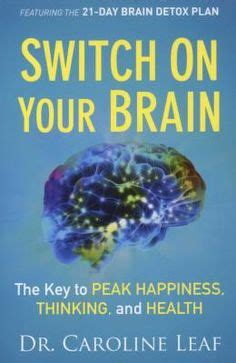Caroline Leaf Detox Your Brain by Switch On Your Brain Quot Thoughts Are Real Quot Dr Caroline Leaf