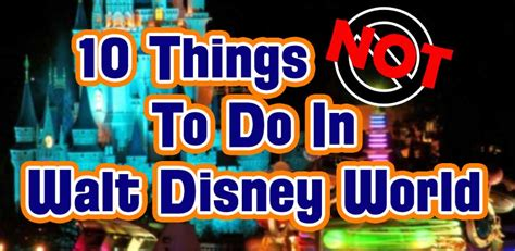 10 Things Not To Do 10 Things Not To Do At Walt Disney World Part 1 Wdw