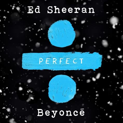 ed sheeran perfect versions ed sheeran and beyonce perfect auspop