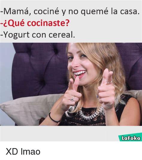 mama no dice la 8466338225 mama cocin 233 y no quem 233 la casa yogurt con cereal la foka xd lmao meme on sizzle