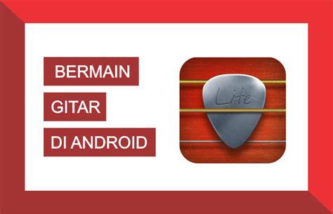 Cara Bermain Gitar Di Android | cara bermain gitar di android android three man