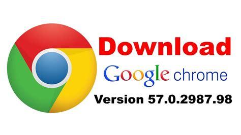 chrome last version google chrome download latest version 2017 187 google chrome