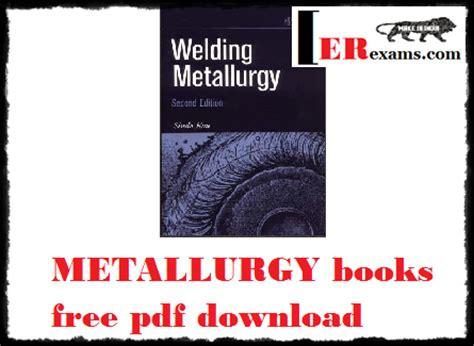 welding engineering books free metallurgy books free pdf engineering exams