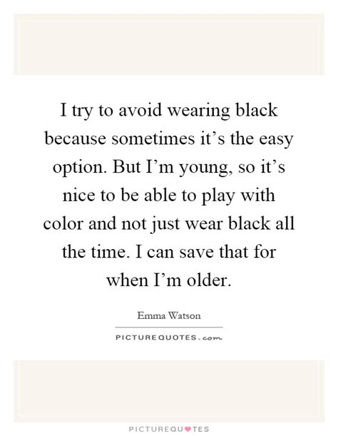 Underage Not As Easy As It Used To Be by I Try To Avoid Wearing Black Because Sometimes It S The