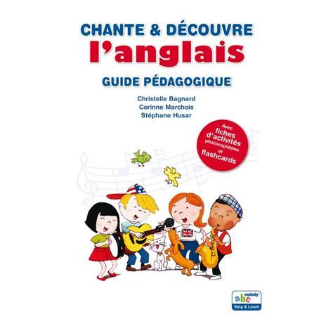 libro chante et dcouvre langlais chante et d 233 couvre l anglais guide p 233 dagogique enfantilingue
