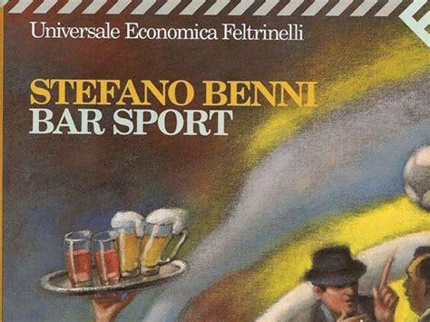 libro di stfano cinque citazioni tratte da bar sport il libro di stefano benni cinque cose belle