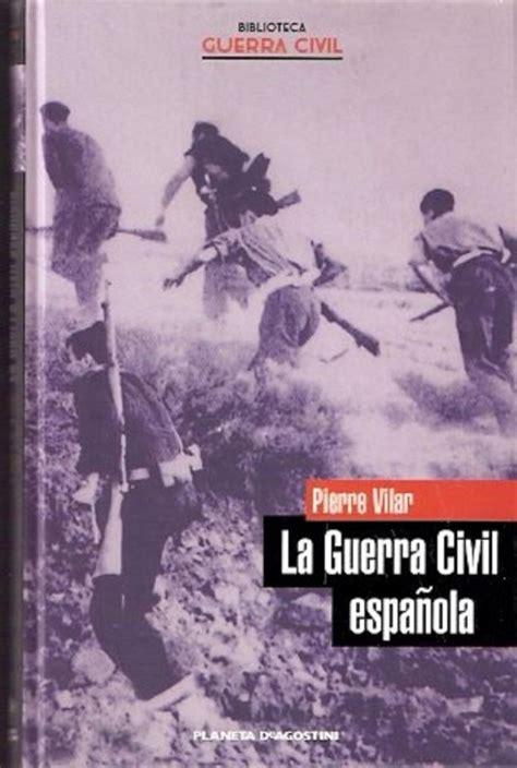 una historia de la guerra civil que no va a gustar a nadie bolsillo tapa blanda juan eslava mejores 8 libros sobre la guerra civil espa 241 ola