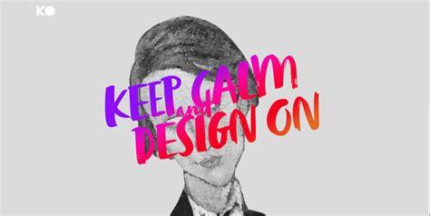 Keep Calm And Design On keep calm and design on