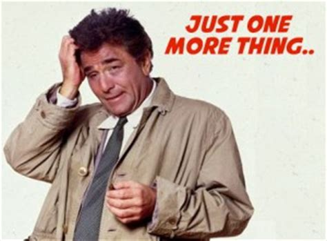 One More Thing Meme - columbo quotes quotesgram