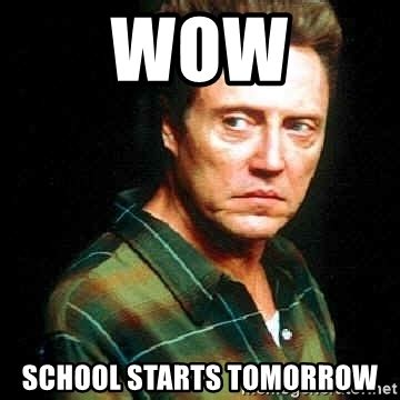 School Starts Tomorrow Meme - wow school starts tomorrow christopher walken meme