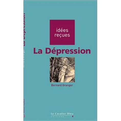 Granger Livre by La D 233 Pression Broch 233 Bernard Granger Livre Tous Les