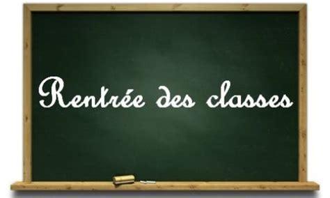 Date Rentrée Des Classes 2017 Date De La Rentr 233 E Scolaire Officielle 2014 2015 201 Cole
