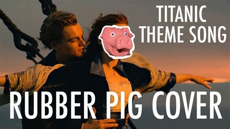 film titanic theme song titanic theme song celine dion my heart will go on pig