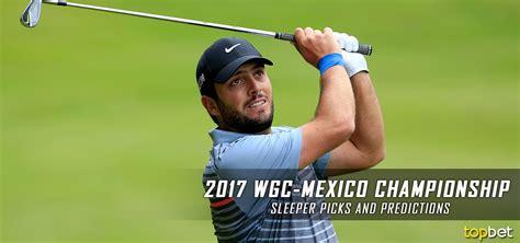 Sleeper Picks Pga Chionship by 2017 Wgc Mexico Chionship Sleeper Picks And Predictions