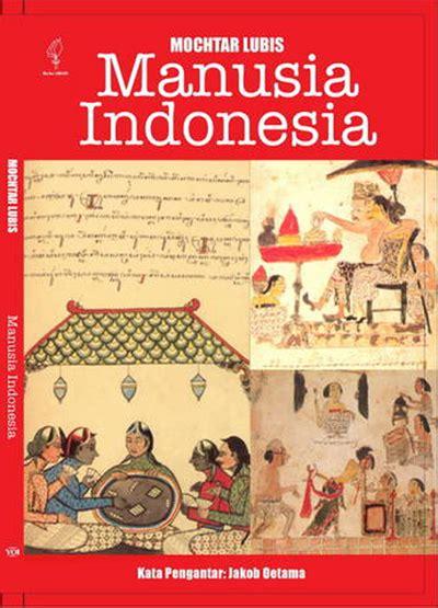Manusia Indonesia By Muctar Lubis friends filsafat kritik budaya manusia indonesia karya mochtar lubis