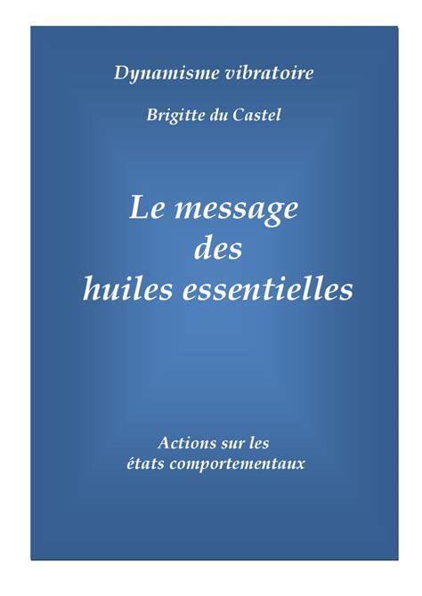 le message le message des huiles essentielles by brigitte du castel