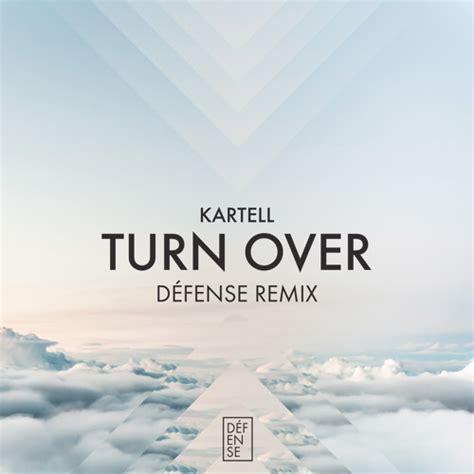kartell music kartell turn over defense remix by d 233 fense listen