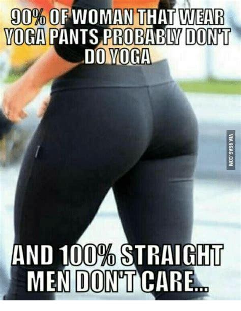 Yoga Pants Meme - 900 ofwo man that wear yoga pants probably dont do yoga