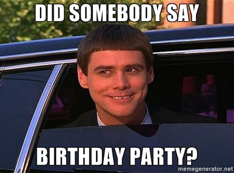 Meme Party - jim carrey birthday did somebody say birthday party