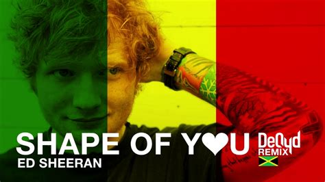 ed sheeran of you ed sheeran shape of you deqyd refix remix youtube