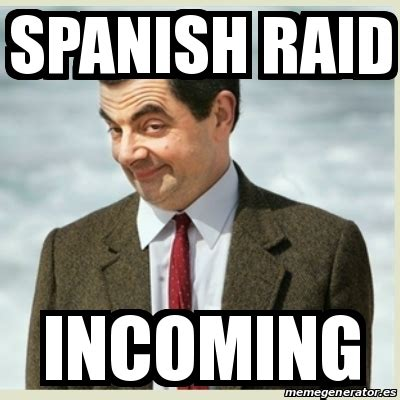 Spanish Meme Generator - meme mr bean spanish raid incoming 14333815