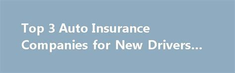 Car Insurance For New Drivers by 25 Best Ideas About New Drivers On Car