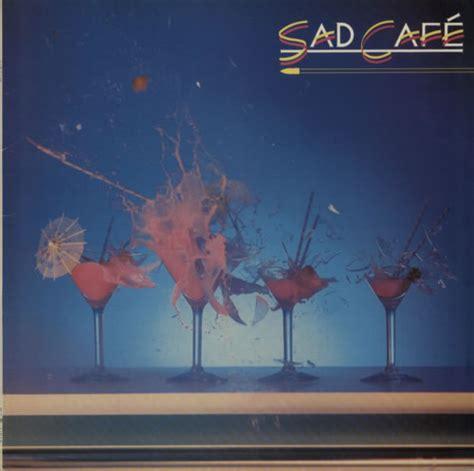 nine sad cafe sad cafe sad cafe records lps vinyl and cds musicstack