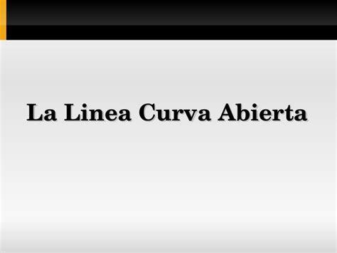 la lnea curva de 8420486817 presentaci 243 n la linea curva abierta