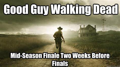 Walking Dead Finale Meme - good guy walking dead mid season finale two weeks before