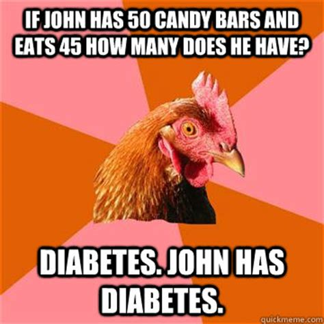 Chicken Meme Jokes - if john has 50 candy bars and eats 45 how many does he