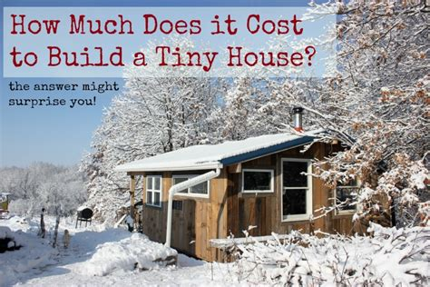 Cost Of Constructing A House | how much does it cost to build a tiny house homestead honey