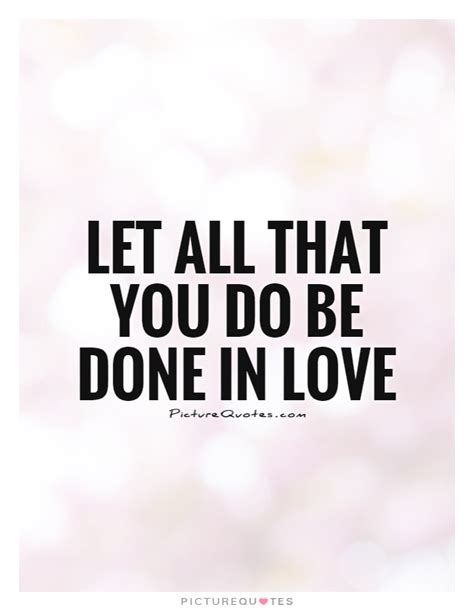 let all that you do be done in love tattoo let all that you do be done in picture quotes