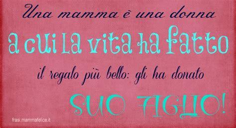lettere per il compleanno della mamma frasi per la festa della mamma suo figlio frasi mammafelice