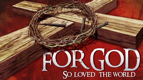 for god so loved the world message of the cross 1 for god so loved the world